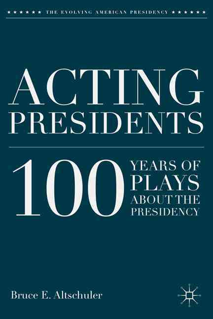 Acting Presidents By Altschuler, Bruce E.